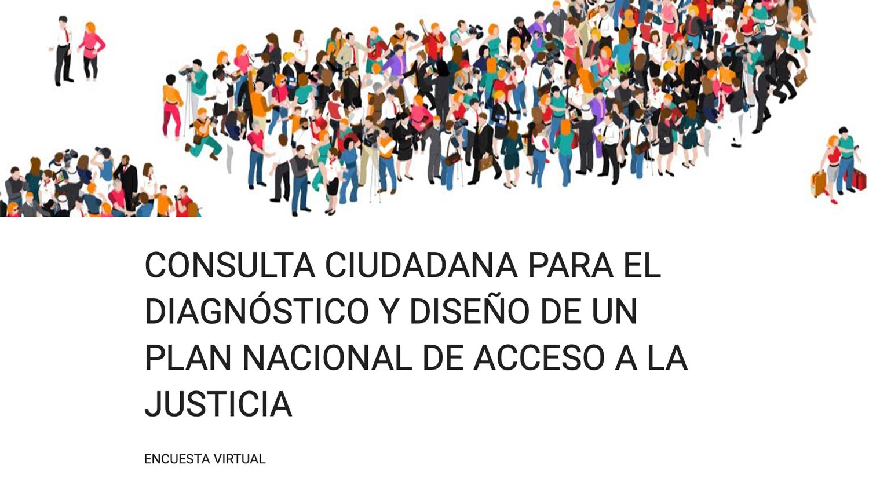 Consulta Ciudadana para el diagnóstico y diseño de un Plan Nacional de Acceso a la Justicia